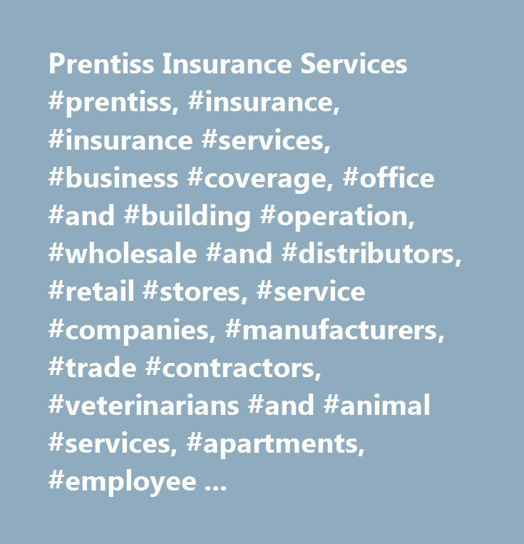 Prentiss Insurance Services #prentiss, #insurance, #insurance #services, #business #coverage, #office #and #building #operation, #wholesale #and #distributors, #retail #stores, #service #companies, #manufacturers, #trade #contractors, #veterinarians #and #animal #services, #apartments, #employee #benefits, #human #resources, #personal #coverage, #homeowners #insurance, #auto #insurance, #yachts #and #other #watercraft #insurance, #sport #and #specialty #vehicle #insurance, #individual…