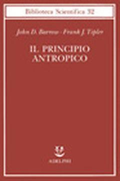 Il principio antropico | John D. Barrow, Frank J. Tipler - Adelphi Edizioni  Non sono certo mancate, in questi ultimi anni, sconcertanti e affascinanti ipotesi cosmologiche proposte dai più grandi scienziati in corrispondenza a un succedersi di rivoluzionarie scoperte. Ma, fra tutte, l'ipotesi più audace – tanto da provocare un altissimo numero di dispute nonché di sorprendenti adesioni – è senz'altro quella del «principio antropico», avanzata da Barrow e Tipler in questo libro apparso negli…
