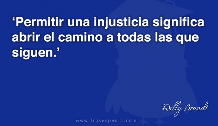 Permitir una injusticia significa abrir el camino a todas las que siguen.