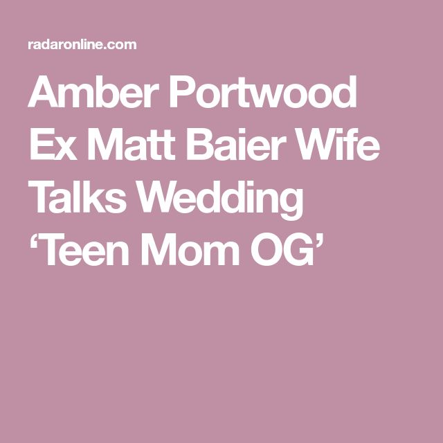Amber Portwood Ex Matt Baier Wife Talks Wedding 'Teen Mom OG'