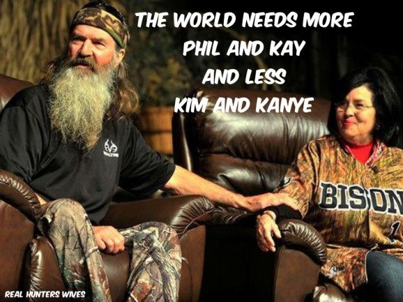 "(Duck Dynasty)-- ""I've loved you when you were NOT SO NICE & NOW YOU'RE NICE. When we were poor & not so poor. I like -not so poor better!!""- ""But if we lost it all today it wouldn't make any difference.""--Miss Kay ""We're in it for the Long Haul.""-- Phil Robertson."