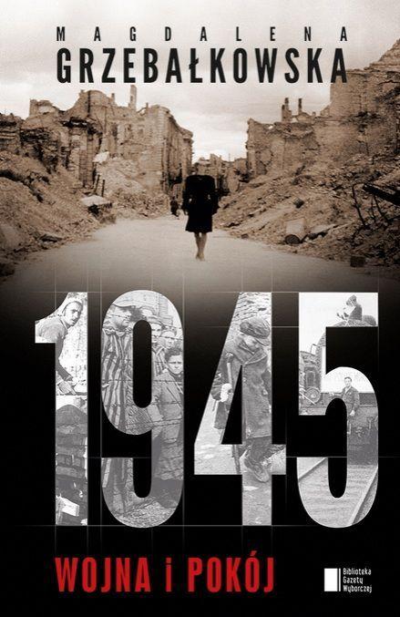 1945. Wojna i pokój-Grzebałkowska Magdalena
