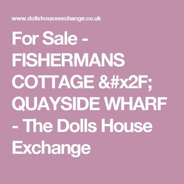 For Sale - FISHERMANS COTTAGE / QUAYSIDE WHARF - The Dolls House Exchange
