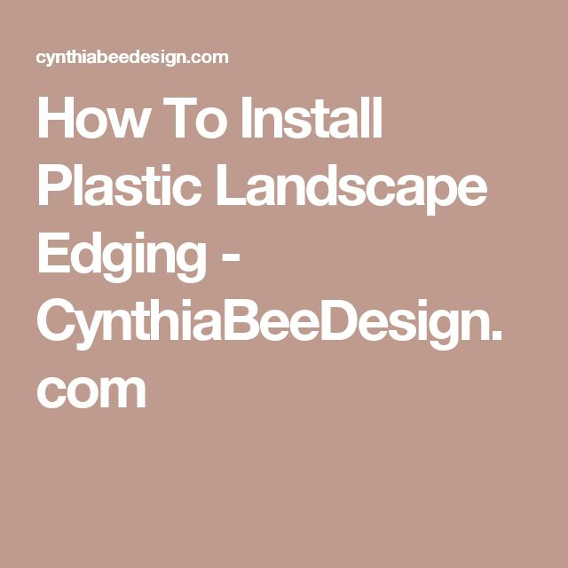 How To Install Plastic Landscape Edging - CynthiaBeeDesign.com