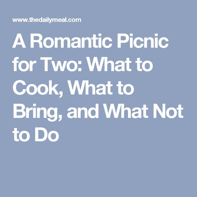 A Romantic Picnic for Two: What to Cook, What to Bring, and What Not to Do