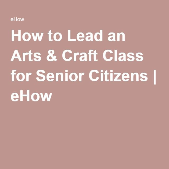 How to Lead an Arts & Craft Class for Senior Citizens | eHow