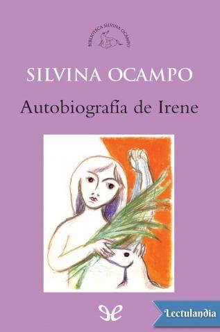En «Autobiografía de Irene» son convocadas las promesas de la mejor literatura (una narración ceñida y diáfana, el vuelo de la imaginación a sus anchas) y Silvina Ocampo logra que se cumplan. En estos cinco cuentos, en los que se explora la ident...