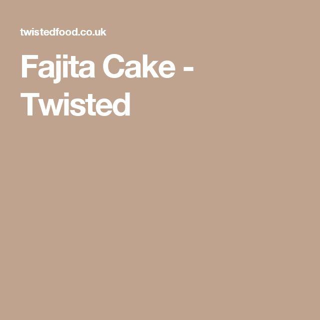 Fajita Cake - Twisted