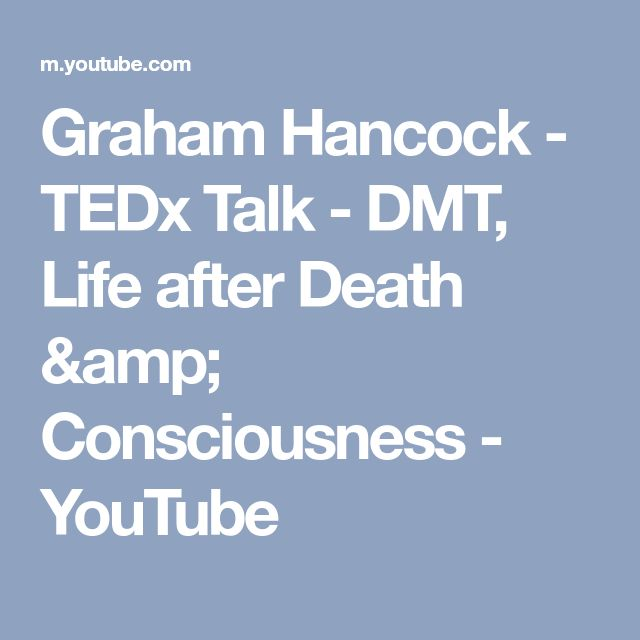 Graham Hancock  - TEDx Talk - DMT, Life after Death & Consciousness - YouTube