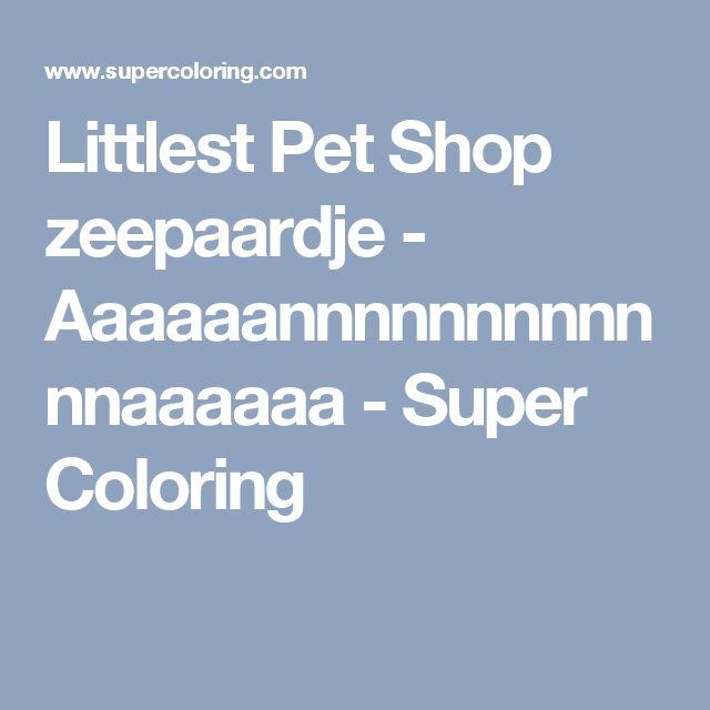 Littlest Pet Shop zeepaardje - Aaaaaannnnnnnnnnnnaaaaaa - Super Coloring