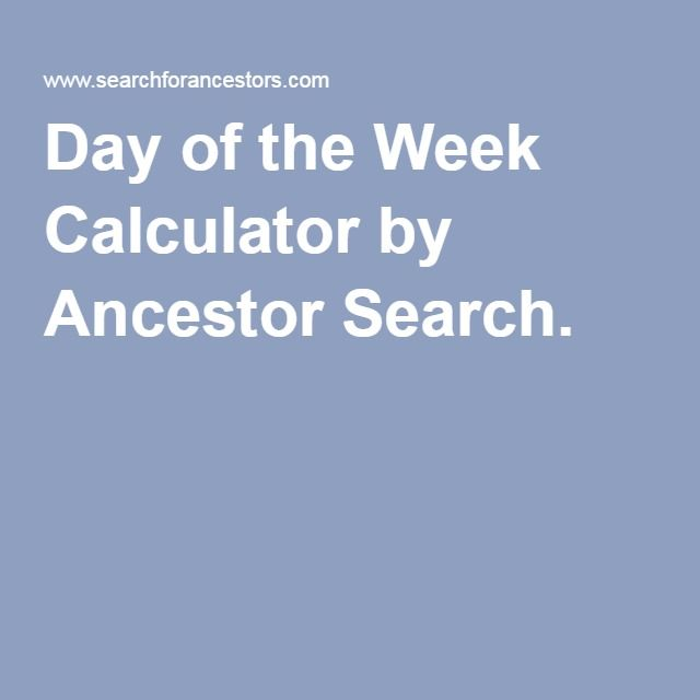 Day of the Week Calculator by Ancestor Search.