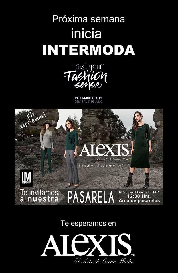 MAÑANA INICIA #INTERMODA, ven y conoce la nueva colección ALEXIS #Otoño #Invierno 2017. ¡Te esperamos! #AlexisModa #AlexisEnINTERMODA #moda