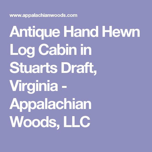 Antique Hand Hewn Log Cabin in Stuarts Draft, Virginia - Appalachian  Woods, LLC
