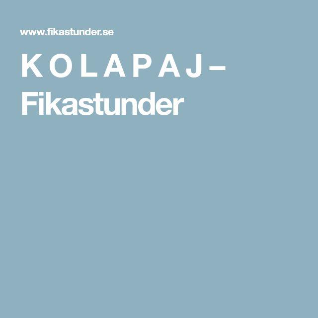 K O L A P A J – Fikastunder
