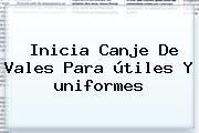 http://tecnoautos.com/wp-content/uploads/imagenes/tendencias/thumbs/inicia-canje-de-vales-para-utiles-y-uniformes.jpg Uniformes y Útiles. Inicia canje de vales para útiles y uniformes, Enlaces, Imágenes, Videos y Tweets - http://tecnoautos.com/actualidad/uniformes-y-utiles-inicia-canje-de-vales-para-utiles-y-uniformes/