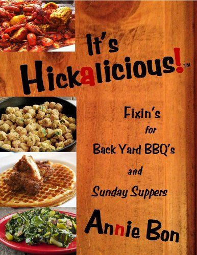 It's Hickalicious! Fixin's for Back Yard BBQ's and Sunday Suppers by Annie Bon, http://www.amazon.com/dp/B00IH66X14/ref=cm_sw_r_pi_dp_4wNBtb1Y0ESN3