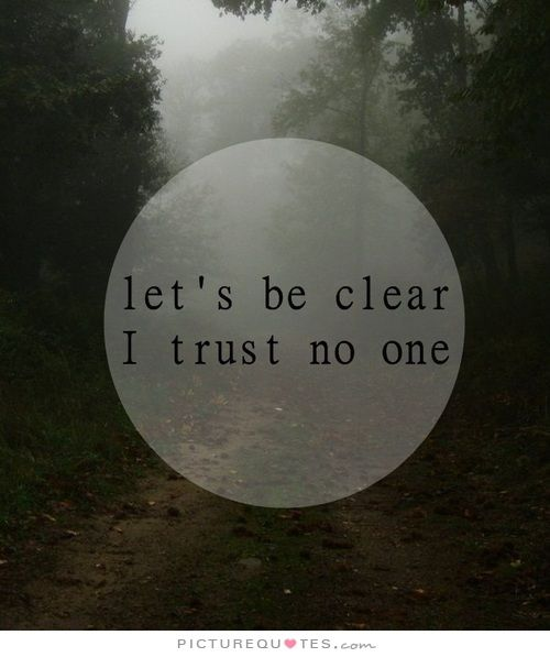 Lets Be Clear I Trust No One Picture Quotes Trust Quotes