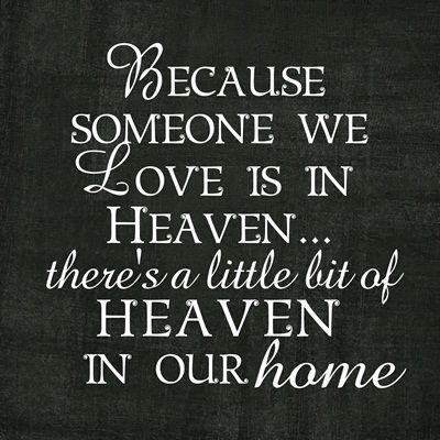 I have this plaque in m home for my nan :)Because someone we Love is in Heaven...there's a little bit of HEAVEN in our home