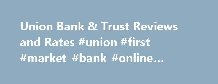 Union Bank & Trust Reviews and Rates #union #first #market #bank #online #banking http://las-vegas.nef2.com/union-bank-trust-reviews-and-rates-union-first-market-bank-online-banking/  # Union Bank & Trust 1051 E. Cary St. Suite 1200Richmond, VA 23219 Union Bank & Trust is headquartered in Richmond and is the 6 th largest bank in the state of Virginia. It is also the 143 rd largest bank in the nation. It was established in 1997 and as of March of 2017, it had grown to 1,456 employees at 111…