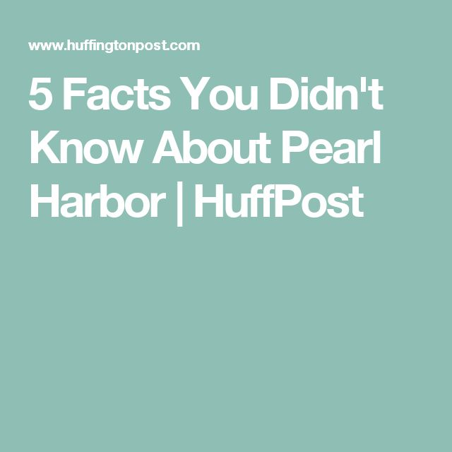 5 Facts You Didn't Know About Pearl Harbor | HuffPost