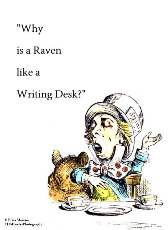 raven like a writing desk quote Shelly senter is on facebook  why is a raven like a writing desk favorite quotes have i gone mad i'm afraid so your completely bonkers.