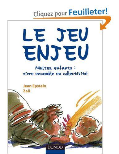 Amazon.fr - Le jeu enjeu - Adultes, enfants : vivre ensemble en collectivité - Jean Epstein, Zaü - Livres