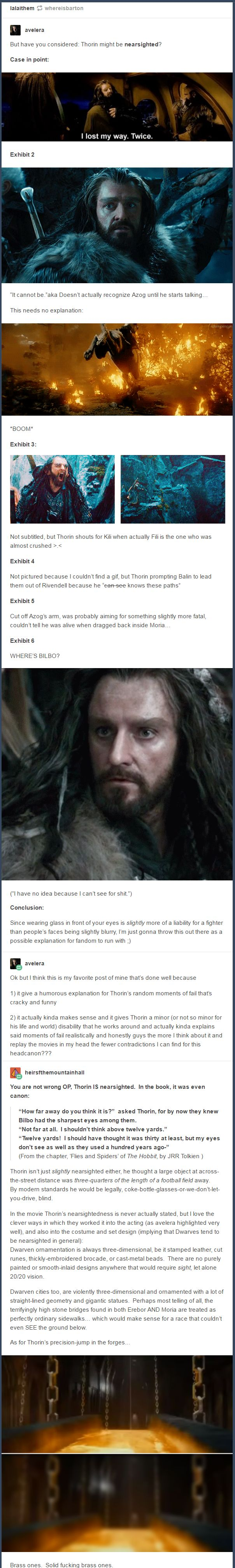 Thorin is nearsighted. Every so often Peter Jackson makes me so happy that I forgive him for Tauriel.