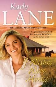 Title: If Wishes Were Horses Author:  Karly Lane Published: May 1st 2017 Publisher: Allen & Unwin Pages: 348 Genres:  Fiction, Contemporary, Romance, Rural RRP: $29.99 Rating: 4.5 stars This ca…