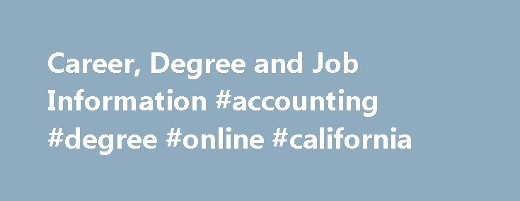 Career, Degree and Job Information #accounting #degree #online #california http://indiana.nef2.com/career-degree-and-job-information-accounting-degree-online-california/  # Accounting Simplified Your source for accounting career information, continuing education and job listings. Top Accredited Online Accounting Programs by Degree Level Earning an accredited online accounting degree can help you advance your career. Use our degree finder to match you with an online program or select one of…