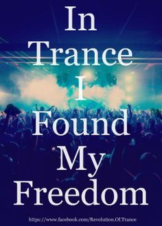 I definitely found my freedom at the trance parties-I can let loose and let go-a no judgment zone