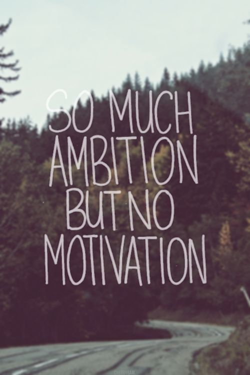 so much ambition, but no motivation // tanta ambição, mas sem motivação