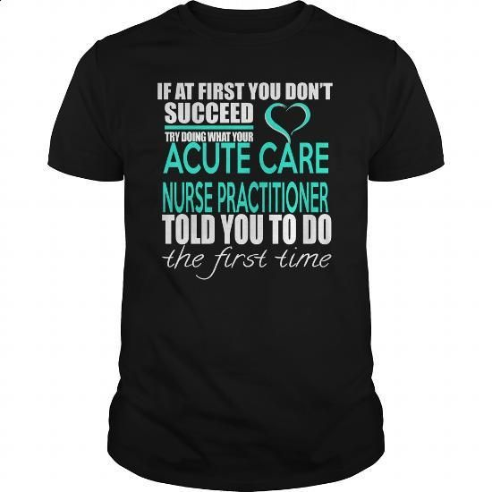 ACUTE CARE NURSE PRACTITIONER - IF YOU #style #T-Shirts. BUY NOW => https://www.sunfrog.com/LifeStyle/ACUTE-CARE-NURSE-PRACTITIONER--IF-YOU-Black-Guys.html?60505