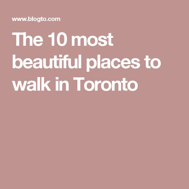 The 10 most beautiful places to walk in Toronto