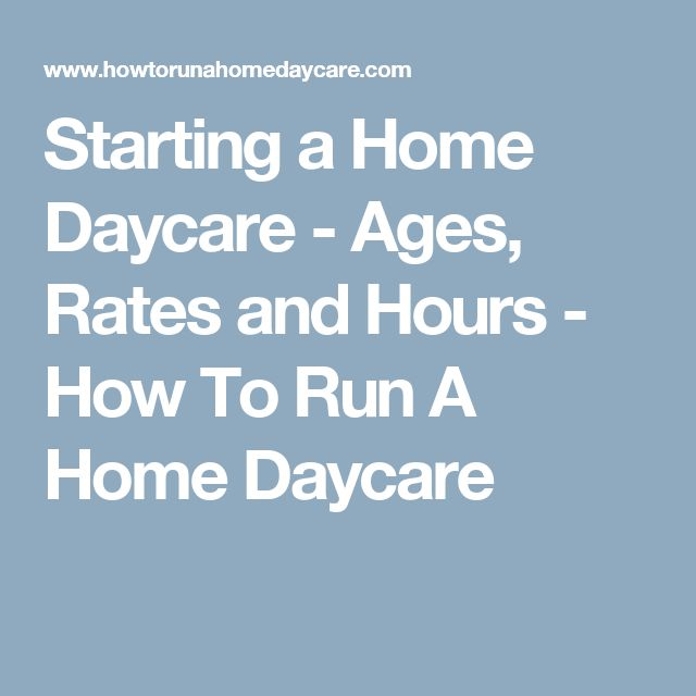 Starting a Home Daycare - Ages, Rates and Hours - How To Run A Home Daycare