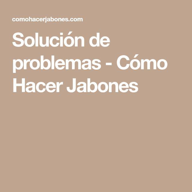 Solución de problemas - Cómo Hacer Jabones