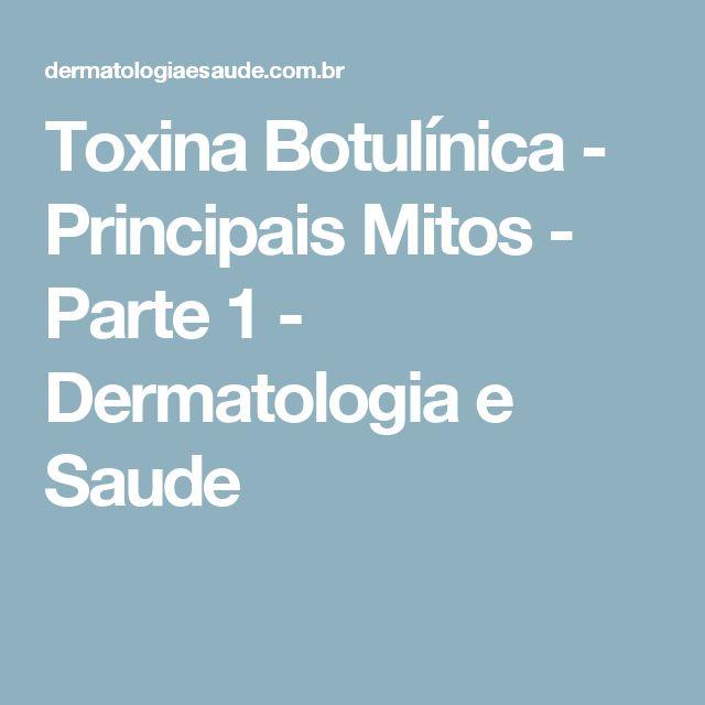 Toxina Botulínica - Principais Mitos - Parte 1 - Dermatologia e Saude