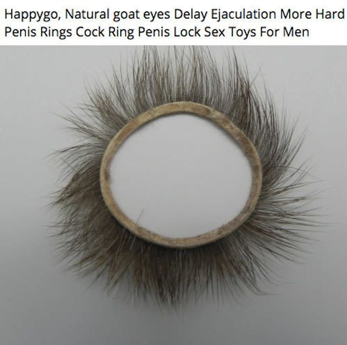 "Cock rings were commonly used in Jin and Song era China (around 1200), and were made from the eyelids of goats. The goats' eyelashes were usually left on to add an extra bit of stimulation for the humans involved. Argh. What's even stranger is that you can still buy ""natural goat eye cock rings"" online today. Nope."