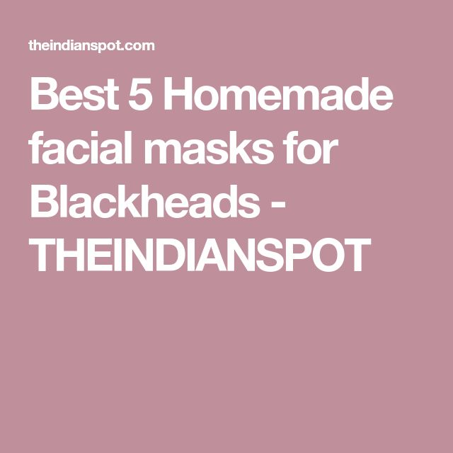 Best 5 Homemade facial masks for Blackheads - THEINDIANSPOT