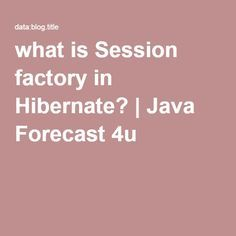 what is Session factory in Hibernate? | Java Forecast 4u
