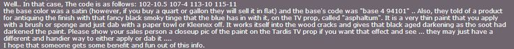 "Idea for Tardis paint color from Lowes. Or valspar brand paint, ""empire fleet blue"" flat enamel. Or Behr ""Sapphire Lace"" or ""Quiet Storm"""