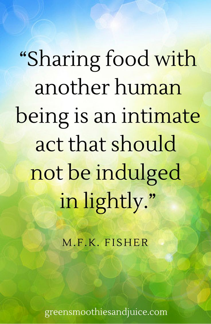 """""""Sharing food with another human being is an intimate act that should not be indulged in lightly."""" ~M.F.K. Fisher  #food #foodquotes #healthyfood #eatwell #quotes"""