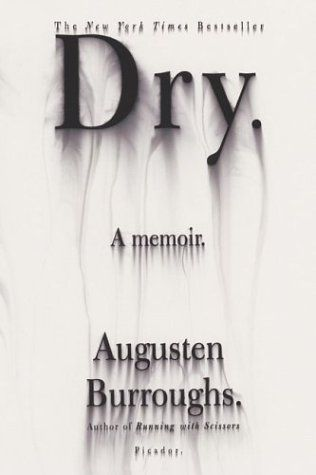 Dry by Augusten Burroughs.