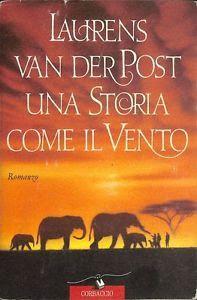 Leggere Libri Fuori Dal Coro : UNA STORIA COME IL VENTO Laurens Van Der Post