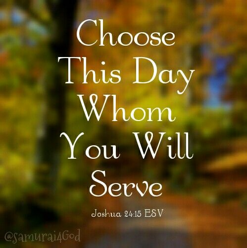 Image result for choose  this day whom you will serve kjv