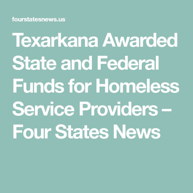 Texarkana Awarded State and Federal Funds for Homeless Service Providers – Four States News