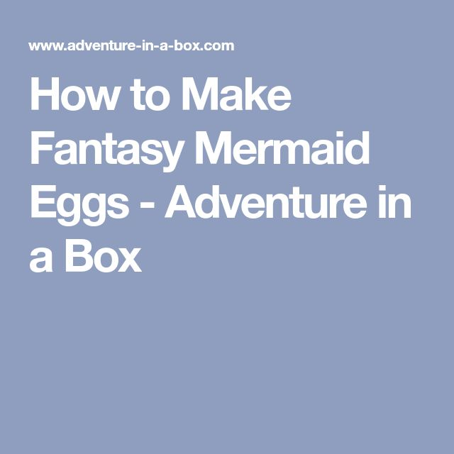 How to Make Fantasy Mermaid Eggs - Adventure in a Box
