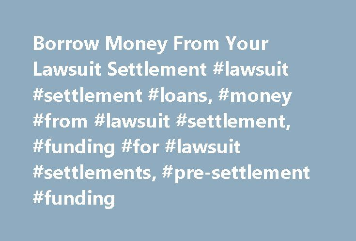 Borrow Money From Your Lawsuit Settlement #lawsuit #settlement #loans, #money #from #lawsuit #settlement, #funding #for #lawsuit #settlements, #pre-settlement #funding http://tennessee.remmont.com/borrow-money-from-your-lawsuit-settlement-lawsuit-settlement-loans-money-from-lawsuit-settlement-funding-for-lawsuit-settlements-pre-settlement-funding/  # Lawsuit Settlement Money We make borrowing money against your lawsuit easy. If you have a pending lawsuit or waiting for your lawsuit money…