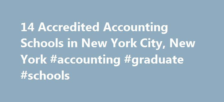 14 Accredited Accounting Schools in New York City, New York #accounting #graduate #schools http://florida.nef2.com/14-accredited-accounting-schools-in-new-york-city-new-york-accounting-graduate-schools/  # Find Your Degree Accounting Schools In New York City, New York There are 15 accounting schools in New York City for faculty to choose from. The graphs, statistics and analysis below outline the current state and the future direction of academia in accounting in the city of New York City…