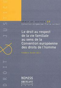 Le droit au respect de la vie familiale au sens de la Convention européenne des droits de l'homme : actes du colloque des 22 et 23 mars 2002 organisé par l'Institut de droit européen des droits de l'homme (UMR. CNRS. 5415), Faculté de droit de l'Université Montpellier I / Frédéric Sudre (dir.) . - 2002