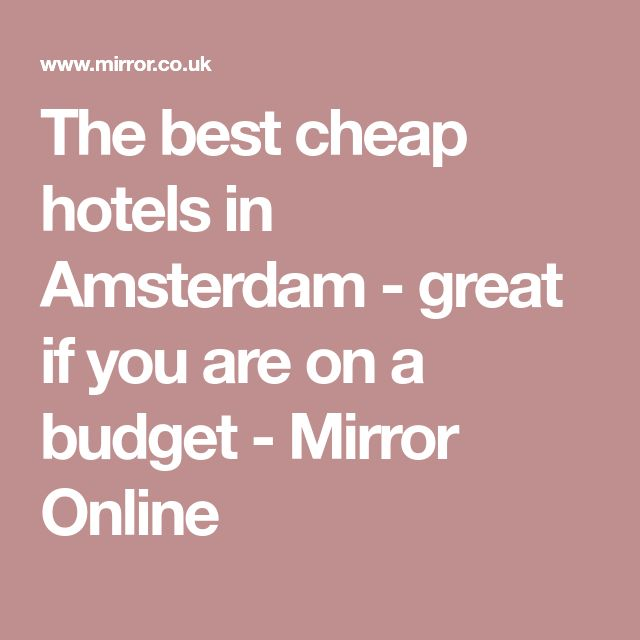The best cheap hotels in Amsterdam - great if you are on a budget - Mirror Online